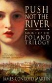 James Conroyd Martin - Push Not the River (The Poland Trilogy, Book 1)  artwork