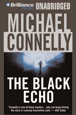 The Black Echo: Harry Bosch Series, Book 1 (Unabridged) - Michael Connelly