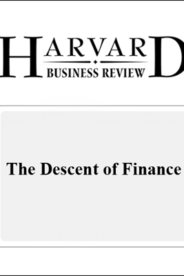 The Descent of Finance (Harvard Business Review) (Unabridged) - Niall Ferguson