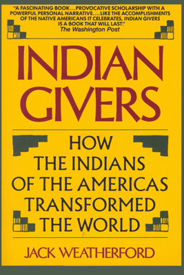 Indian Givers: How the Indians of the Americas Transformed the World  (Unabridged) - Jack Weatherford