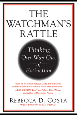 The Watchman's Rattle: Thinking Our Way Out of Extinction (Unabridged) - Rebecca D. Costa