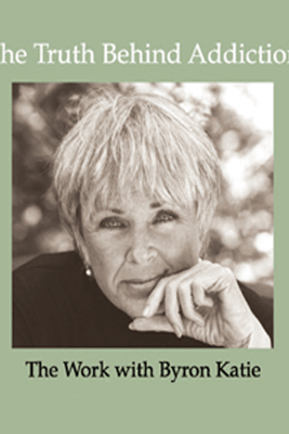 The Truth Behind Addiction (Abridged  Nonfiction) - Byron Katie Mitchell