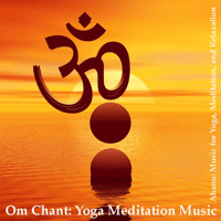Om Chant Ahanu: Music for Yoga, Meditation and Relaxation MP3