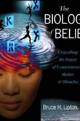 The Biology of Belief - Bruce H. Lipton, Ph.D.