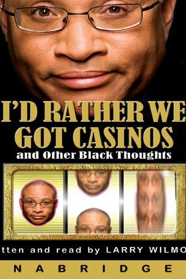 I'd Rather We Got Casinos (Unabridged) - Larry Wilmore