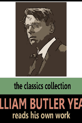 William Butler Yeats Reads His Own Work (Unabridged) - William Butler Yeats