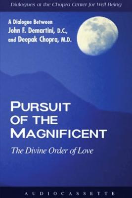 Pursuit of the Magnificent: The Divine Order of Love (Unabridged) - Deepak Chopra