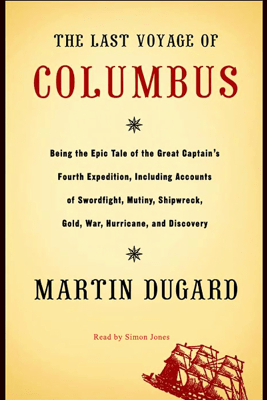 The Last Voyage of Columbus: Being the Epic Tale of the Great Captain's Fourth Expedition - Martin Dugard