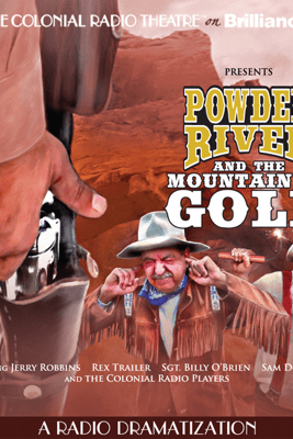 Powder River and the Mountain of Gold: A Radio Dramatization - Jerry Robbins