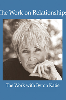The Work on Relationships - Byron Katie Mitchell