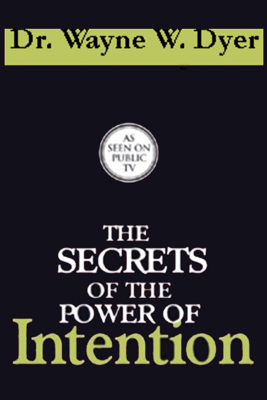 The Secrets of the Power of Intention - Dr. Wayne W. Dyer