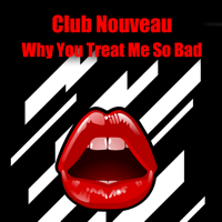 Why You Treat Me So Bad (Re-Recorded / Remastered) Club Nouveau