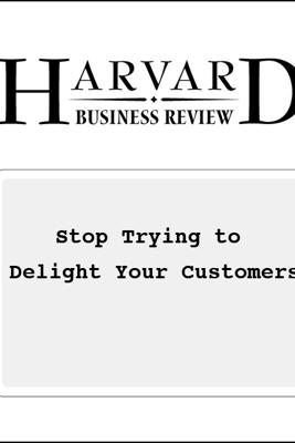 Stop Trying to Delight Your Customers (Harvard Business Review) (Unabridged) - Matthew Dixon, Karen Freeman, Nicholas Toman