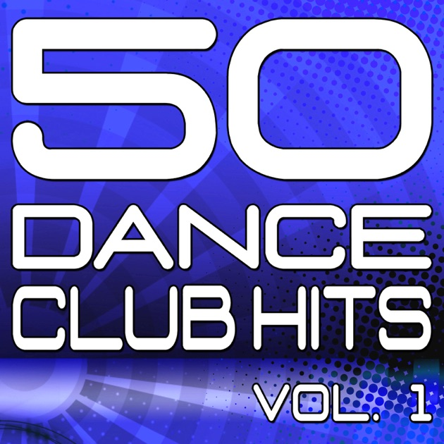 50 Dance Club Hits, Vol 1 (the Best Dance, House, Electro