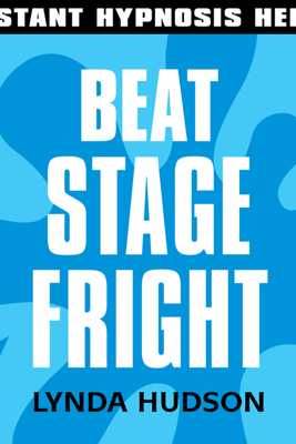 Beat Stage Fright: Help for people in a hurry! - Lynda Hudson