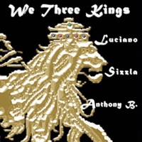 We Three Kings Vol. 1 - Anthony B, Luciano & Sizzla mp3 download