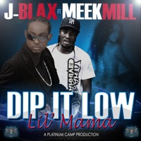 Dip It Low Lil Mama (feat. Meek Mill) - Single - J-Blax mp3 download