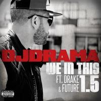We in This 1.5 (feat. Drake & Future) - Single - DJ Drama mp3 download