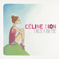 Parler à mon père Céline Dion