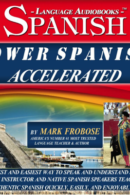 Power Spanish I Accelerated - 8 One Hour Audio Lessons - Complete Transcript/Listening Guide (English and Spanish Edition) (Unabridged) - Mark Frobose
