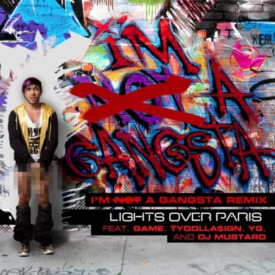 -I'm Not a Gangsta (I'm a Gangsta Remix) [feat. Game, Y G, Tydolla$ign & Dj Mustard] - Single - Lights Over Paris mp3 download