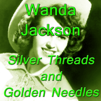 Silver Threads and Golden Needles Wanda Jackson