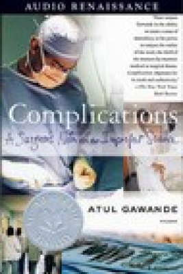 Complications: A Surgeon's Notes on an Imperfect Science (Abridged Nonfiction) - Atul Gawande