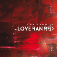 At the Cross (Love Ran Red) Chris Tomlin