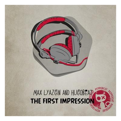 The First Impression (Original Mix) - Max Lyazgin & Hugobeat mp3 download