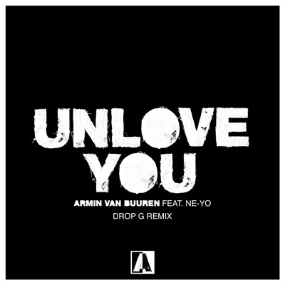 Unlove You (Drop G Remix) - Armin Van Buuren Feat. Ne-Yo mp3 download