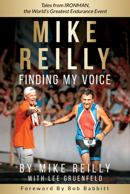 MIKE REILLY Finding My Voice: Tales From IRONMAN, the World's Greatest Endurance Event - Mike Reilly
