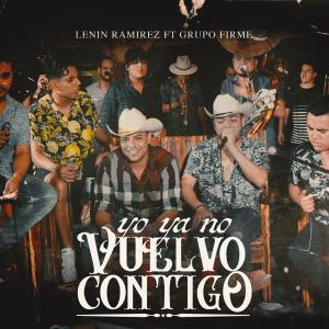 Lenin Ramírez - Yo Ya No Vuelvo Contigo (En Vivo) [feat. Grupo Firme] - Single [iTunes Match AAC M4A] (2019)