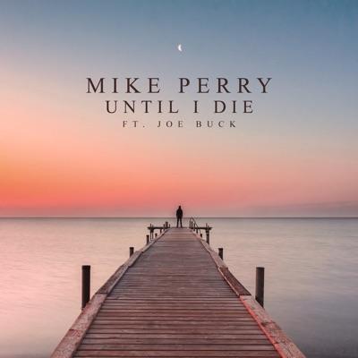 Until I Die - Mike Perry Feat. Joe Buck mp3 download