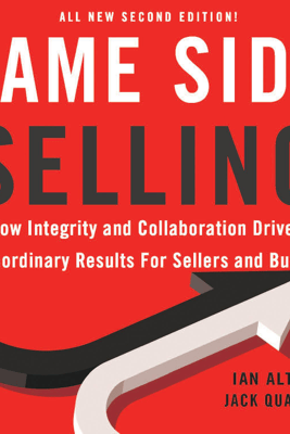 Same Side Selling: How Integrity and Collaboration Drive Extraordinary Results for  Sellers and Buyers (Unabridged) - Ian Altman & Jack Quarles