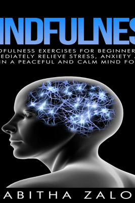 Mindfulness: Mindfulness Exercises for Beginners to Immediately Relieve Stress, Anxiety and Regain a Peaceful and Calm Mind for Life (The Peace of Mind Series, Book 1) (Unabridged) - Tabitha Zalot