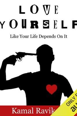 Love Yourself Like Your Life Depends On It (Unabridged) - Kamal Ravikant