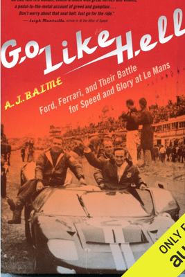 Go Like Hell: Ford, Ferrari, And Their Battle for Speed and Glory at Le Mans (Unabridged) - A J Baime