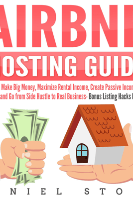Airbnb Hosting Guide: How to Make Big Money, Maximize Rental Income, Create Passive Income for Yourself, and Go From Side Hustle to Real Business- Bonus Listing Hacks Included (Unabridged) - Daniel Stone