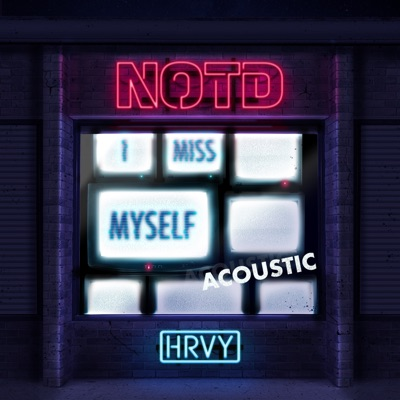 I Miss Myself (Acoustic) - NOTD & HRVY mp3 download
