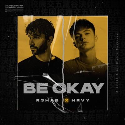 Be Okay - R3HAB & HRVY mp3 download