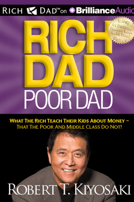 Rich Dad Poor Dad: What the Rich Teach Their Kids About Money - That the Poor and Middle Class Do Not! (Unabridged) - Robert T. Kiyosaki