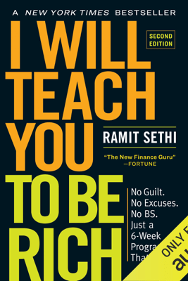I Will Teach You to Be Rich: No Guilt. No Excuses. No B.S. Just a 6-Week Program That Works (Second Edition) (Unabridged) - Ramit Sethi