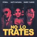 Free Download Pitbull, Daddy Yankee & Natti Natasha No Lo Trates Mp3