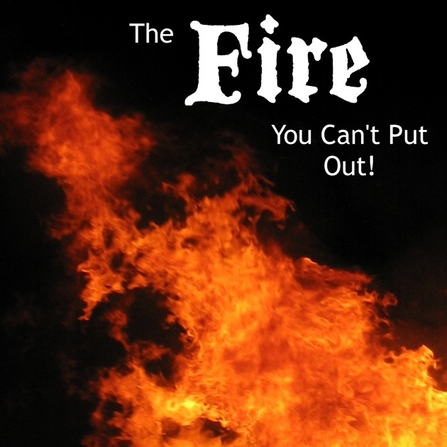 The Fire You Can't Put Out by The Fire You Can't Put Out on Apple Podcasts