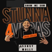 Show Me Sum (feat. S3nsy Molly) - Single - Stunna 4 Vegas mp3 download