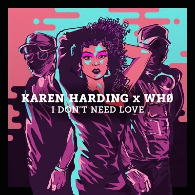 I Don't Need Love - Karen Harding & Wh0 mp3 download