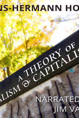 A Theory of Socialism and Capitalism (Unabridged) - Hans-Hermann Hoppe
