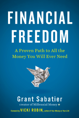 Financial Freedom: A Proven Path to All the Money You Will Ever Need (Unabridged) - Grant Sabatier