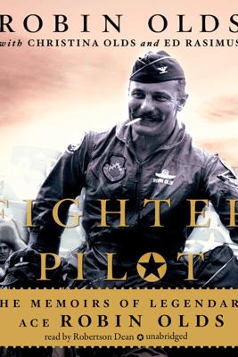 Fighter Pilot: The Memoirs of Legendary Ace Robin Olds - Robin Olds, Christina Olds & Ed Rasimus