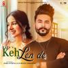 Kaka - Keh Len De (feat. Sara Gurpal & Gurneet Dosanjh)
